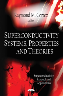 Superconductivity Systems, Properties & Theories, Hardback Book