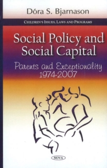 Social Policy & Social Capital : Parents & Exceptionality 1974-2007, Paperback Book