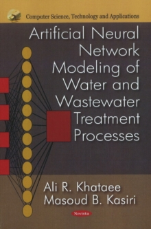 Artificial Neural Network Modeling of Water & Wastewater Treatments Processes, Paperback / softback Book
