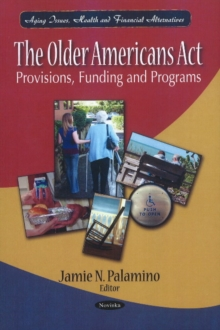 Older Americans Act : Provisions, Funding & Programs, Paperback / softback Book