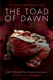 The Toad of Dawn : 5-Meo-Dmt and the Rise of Cosmic Consciousness, Paperback / softback Book