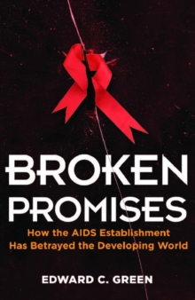 Broken Promises : How the AIDS Establishment Has Betrayed the Developing World, Paperback Book