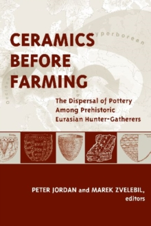 Ceramics Before Farming : The Dispersal of Pottery Among Prehistoric Eurasian Hunter-Gatherers, Paperback / softback Book