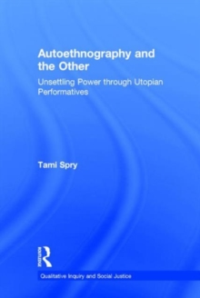 Autoethnography and the Other : Unsettling Power Through Utopian Performatives, Hardback Book