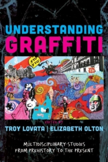 Understanding Graffiti : Multidisciplinary Studies from Prehistory to the Present, Paperback / softback Book
