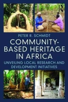 Community-Based Heritage in Africa : Unveiling Local Research and Development Initiatives, Paperback Book