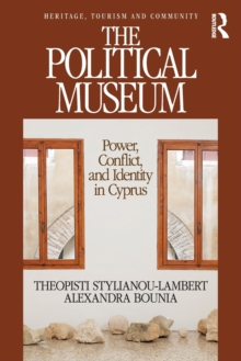 The Political Museum : Power, Conflict, and Identity in Cyprus, Paperback / softback Book