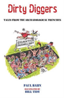 Dirty Diggers : Tales from the Archaeological Trenches, Paperback / softback Book