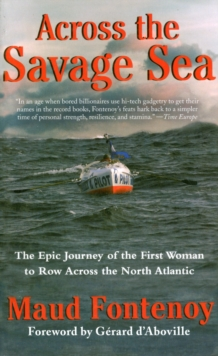 Across the Savage Sea : The Epic Journey of the First Woman to Row Across the North Atlantic, Paperback / softback Book
