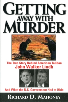 Getting Away With Murder : The True Story Behind American Taliban John Walker Lindh and What the U.S. Government Had to Hide, Paperback / softback Book