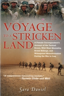Voyage to a Stricken Land : A Woman Reporter's Battlefield Reporting on the War in Iraq, Paperback / softback Book