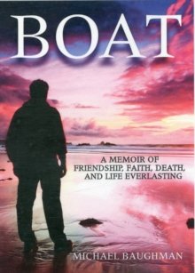 Boat : A Memoir of Friendship, Faith, Death, and Life Everlasing, Hardback Book