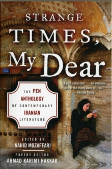 Strange Times, My Dear : The PEN Anthology of Contemporary Iranian Literature, Paperback / softback Book