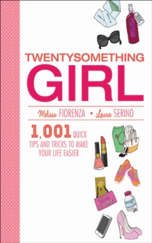 Twentysomething Girl : 1001 Quick Tips and Tricks to Make Your Life Easier, EPUB eBook