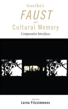Goethe's Faust and Cultural Memory : Comparatist Interfaces, Hardback Book