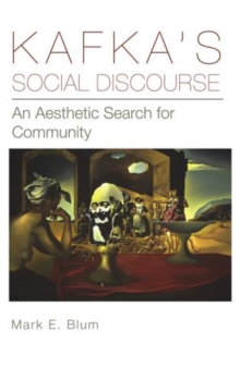 Kafka's Social Discourse : An Aesthetic Search for Community, Paperback / softback Book