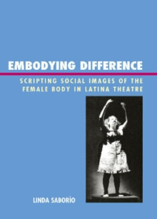 Embodying Difference : Scripting Social Images of the Female Body in Latina Theatre, Hardback Book