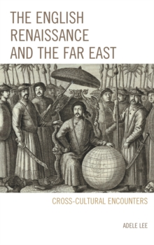 The English Renaissance and the Far East : Cross-Cultural Encounters, Hardback Book