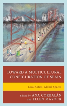 Toward a Multicultural Configuration of Spain : Local Cities, Global Spaces, Hardback Book