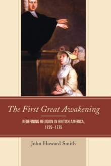 The First Great Awakening : Redefining Religion in British America, 1725-1775, Paperback / softback Book