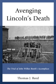 Avenging Lincoln's Death : The Trial of John Wilkes Booth's Accomplices, Hardback Book