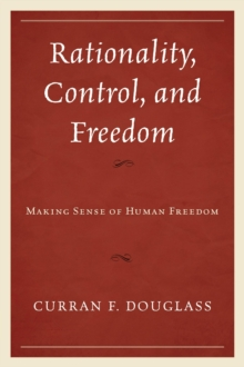 Rationality, Control, and Freedom : Making Sense of Human Freedom, Hardback Book