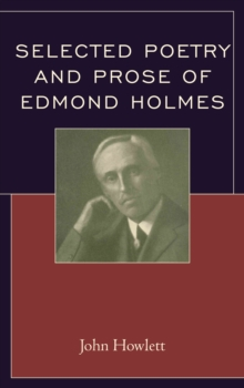 Selected Poetry and Prose of Edmond Holmes, Hardback Book