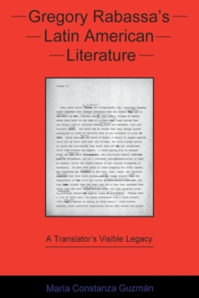 Gregory Rabassa's Latin American Literature : A Translator's Visible Legacy, Paperback / softback Book