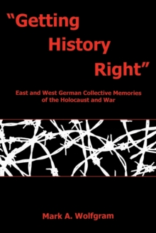 """Getting History Right"" : East and West German Collective Memories of the Holocaust and War, Paperback / softback Book"