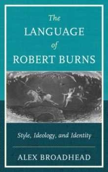The Language of Robert Burns : Style, Ideology, and Identity, Hardback Book
