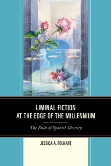 Liminal Fiction at the Edge of the Millennium : The Ends of Spanish Identity, Paperback Book
