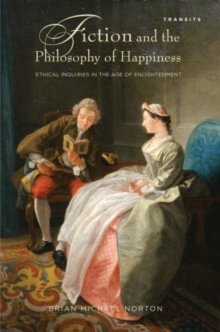 Fiction and the Philosophy of Happiness : Ethical Inquiries in the Age of Enlightenment, Paperback / softback Book
