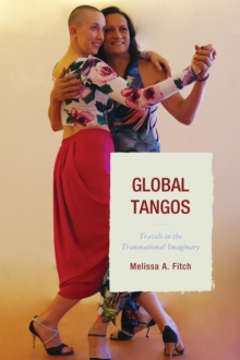 Global Tangos : Travels in the Transnational Imaginary, Paperback / softback Book