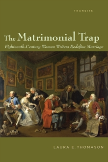 The Matrimonial Trap : Eighteenth-Century Women Writers Redefine Marriage, Paperback / softback Book