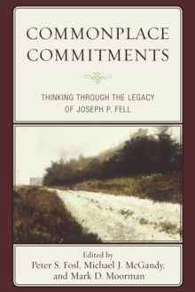 Commonplace Commitments : Thinking Through the Legacy of Joseph P. Fell, Hardback Book