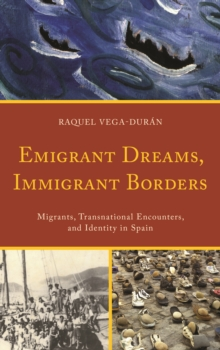 Emigrant Dreams, Immigrant Borders : Migrants, Transnational Encounters, and Identity in Spain, Hardback Book