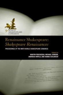 Renaissance Shakespeare: Shakespeare Renaissances : Proceedings of the Ninth World Shakespeare Congress, Hardback Book