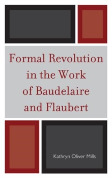 Formal Revolution in the Work of Baudelaire and Flaubert, Paperback / softback Book