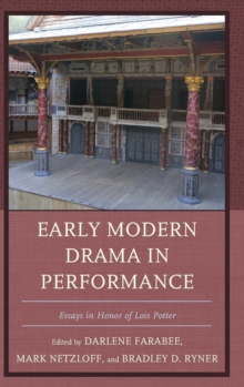 Early Modern Drama in Performance : Essays in Honor of Lois Potter, Hardback Book