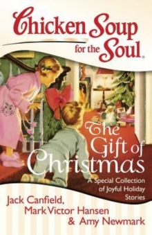 Chicken Soup for the Soul: The Gift of Christmas : A Special Collection of Joyful Holiday Stories, Paperback / softback Book