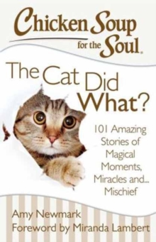 Chicken Soup for the Soul: The Cat Did What? : 101 Amazing Stories of Magical Moments, Miracles and... Mischief, Paperback / softback Book