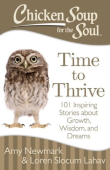 Chicken Soup for the Soul: Time to Thrive : 101 Inspiring Stories about Growth, Wisdom, and Dreams, Paperback / softback Book