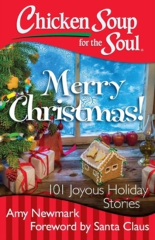 Chicken Soup for the Soul: Merry Christmas! : 101 Joyous Holiday Stories, Paperback Book