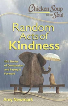 Chicken Soup for the Soul: Random Acts of Kindness : 101 Stories of Compassion and Paying it Forward, Paperback / softback Book