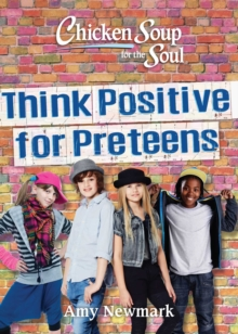 Chicken Soup for the Soul: Think Positive for Preteens, Paperback / softback Book