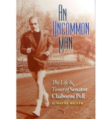 An Uncommon Man : The Life and Times of Senator Claiborne Pell, Hardback Book