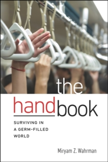 The Hand Book : Surviving in a Germ-Filled World, Paperback / softback Book