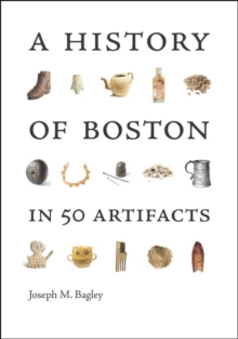 A History of Boston in 50 Artifacts, Paperback Book