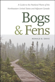Bogs and Fens : A Guide to the Peatland Plants of the Northeastern United States and Adjacent Canada, Paperback Book