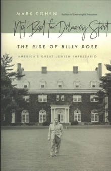 Not Bad for Delancey Street : The Rise of Billy Rose, Hardback Book